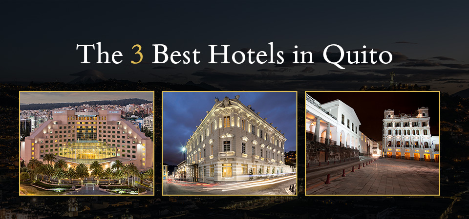 Top 3 hotels in Quito.