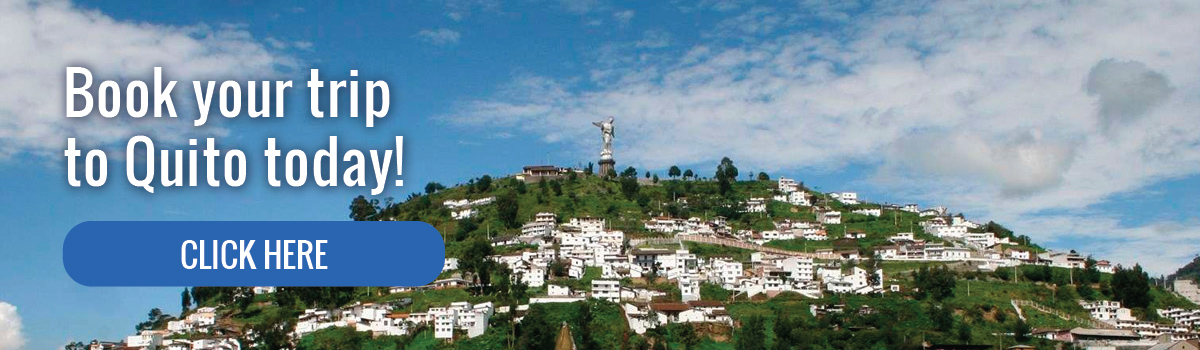 Book your trip to Quito today!
